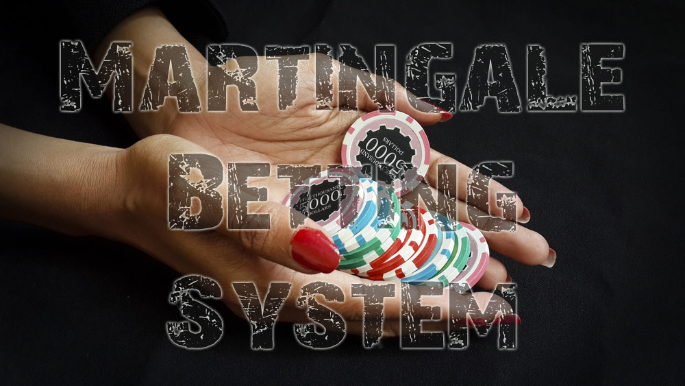 Know How to Use the Martingale Betting System in Poker!
